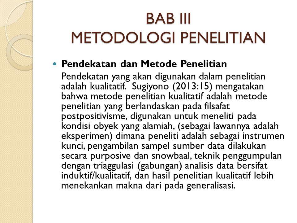 BAB III METODOLOGI PENELITIAN Pendekatan dan Metode Penelitian Pendekatan yang akan digunakan dalam penelitian adalah kualitatif.