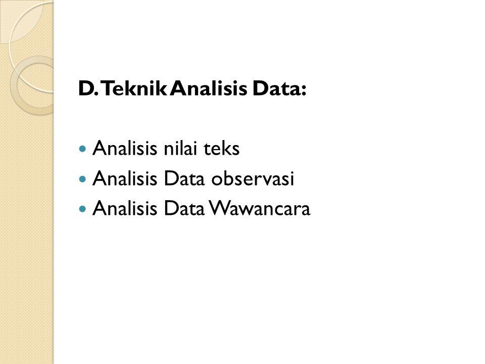 D. Teknik Analisis Data: Analisis nilai teks Analisis Data observasi Analisis Data Wawancara