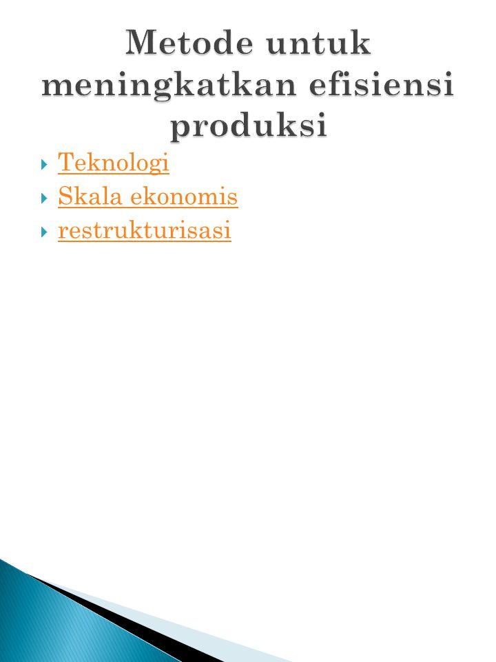  Teknologi Teknologi  Skala ekonomis Skala ekonomis  restrukturisasi restrukturisasi