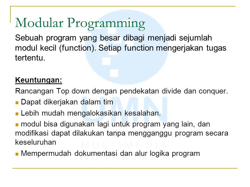 Modular Programming Sebuah program yang besar dibagi menjadi sejumlah modul kecil (function).