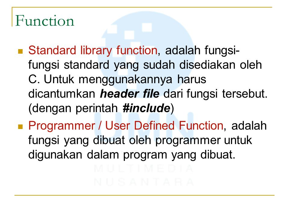 Function Standard library function, adalah fungsi- fungsi standard yang sudah disediakan oleh C.