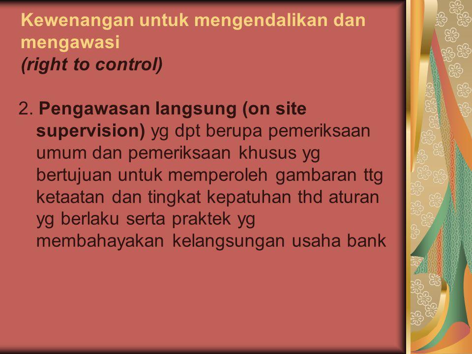 Kewenangan untuk mengendalikan dan mengawasi (right to control) 2. Pengawasan langsung (on site supervision) yg dpt berupa pemeriksaan umum dan pemeri