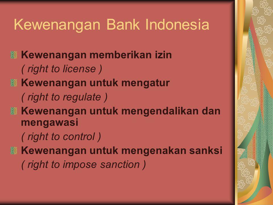 Kewenangan memberikan izin ( right to license ) yaitu kewenangan BI menetapkan ketentuan dan persyaratan sebuah bank yg merupakan seleksi awal thdp.