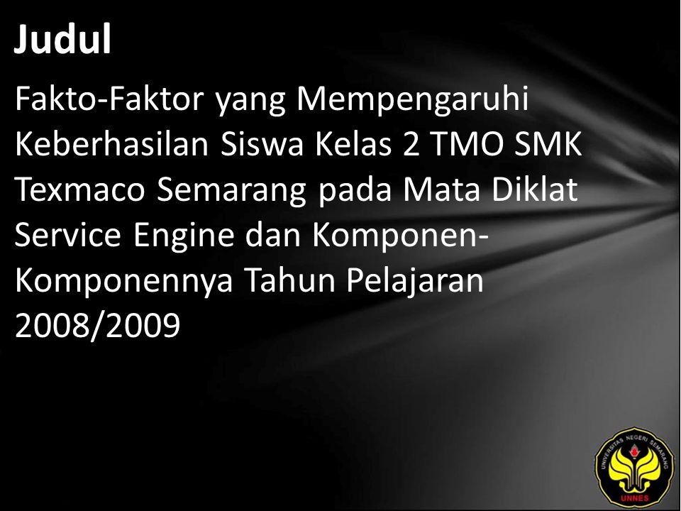 Judul Fakto-Faktor yang Mempengaruhi Keberhasilan Siswa Kelas 2 TMO SMK Texmaco Semarang pada Mata Diklat Service Engine dan Komponen- Komponennya Tahun Pelajaran 2008/2009