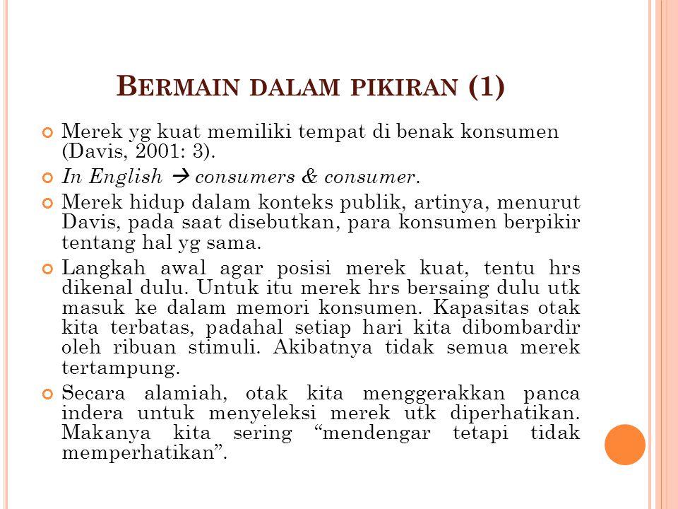 B ERMAIN DALAM PIKIRAN (1) Merek yg kuat memiliki tempat di benak konsumen (Davis, 2001: 3). In English  consumers & consumer. Merek hidup dalam kont