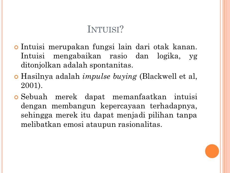 I NTUISI .Intuisi merupakan fungsi lain dari otak kanan.