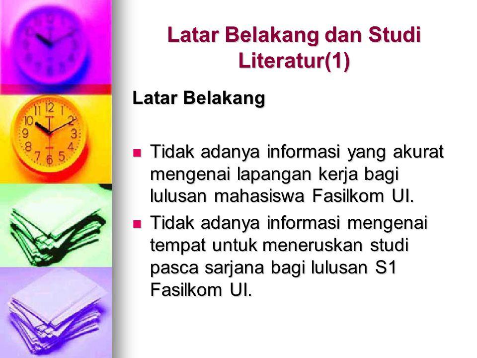 Latar Belakang dan Studi Literatur(1) Latar Belakang Tidak adanya informasi yang akurat mengenai lapangan kerja bagi lulusan mahasiswa Fasilkom UI.