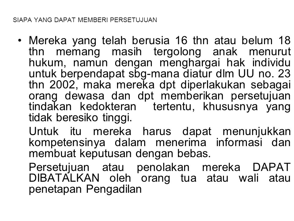 SIAPA YANG DAPAT MEMBERI PERSETUJUAN Mereka yang telah berusia 16 thn atau belum 18 thn memang masih tergolong anak menurut hukum, namun dengan mengha