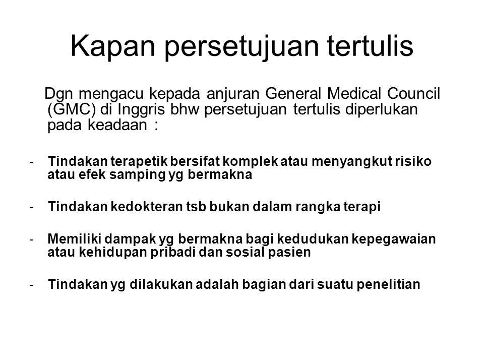Kapan persetujuan tertulis Dgn mengacu kepada anjuran General Medical Council (GMC) di Inggris bhw persetujuan tertulis diperlukan pada keadaan : -Tin