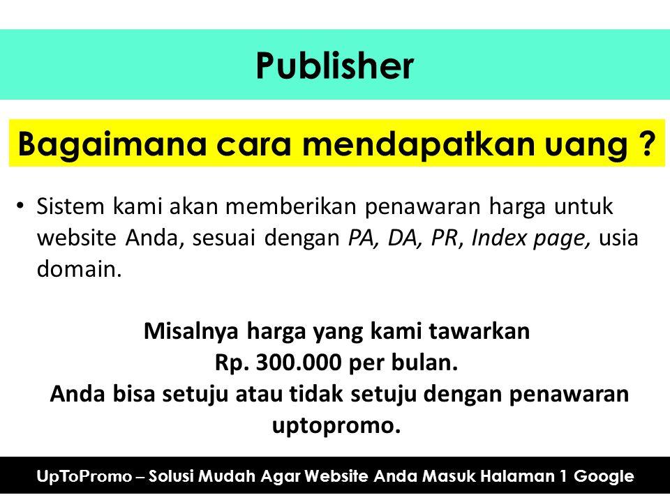 Publisher UpToPromo – Solusi Mudah Agar Website Anda Masuk Halaman 1 Google Bagaimana cara mendapatkan uang ? Sistem kami akan memberikan penawaran ha