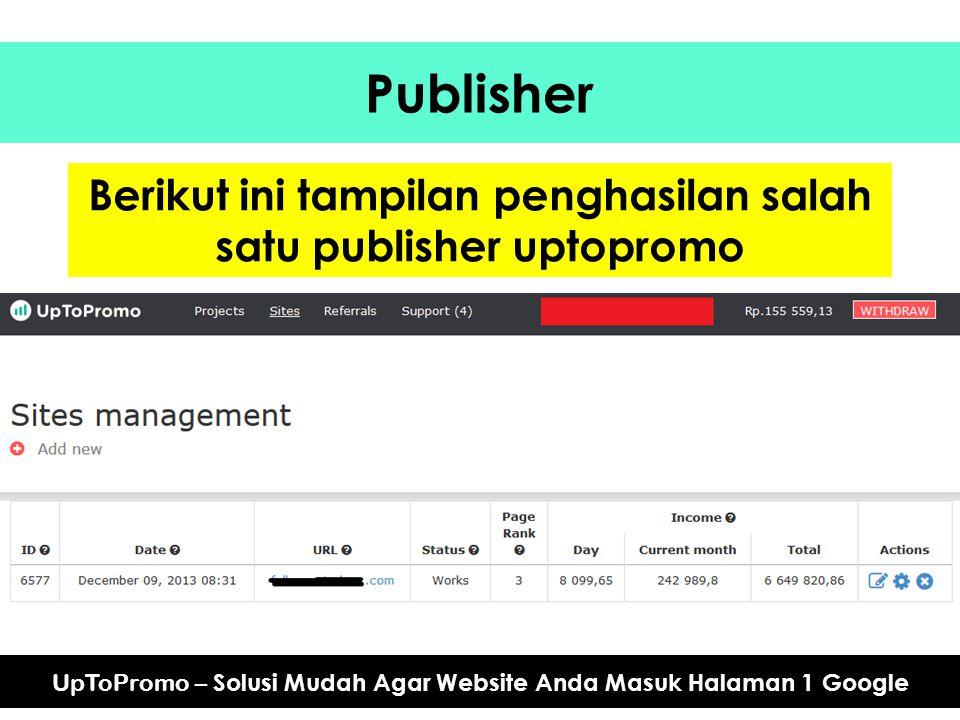 Publisher UpToPromo – Solusi Mudah Agar Website Anda Masuk Halaman 1 Google Berikut ini tampilan penghasilan salah satu publisher uptopromo