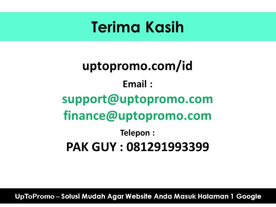 Terima Kasih UpToPromo – Solusi Mudah Agar Website Anda Masuk Halaman 1 Google uptopromo.com/id Email : support@uptopromo.com finance@uptopromo.com Te