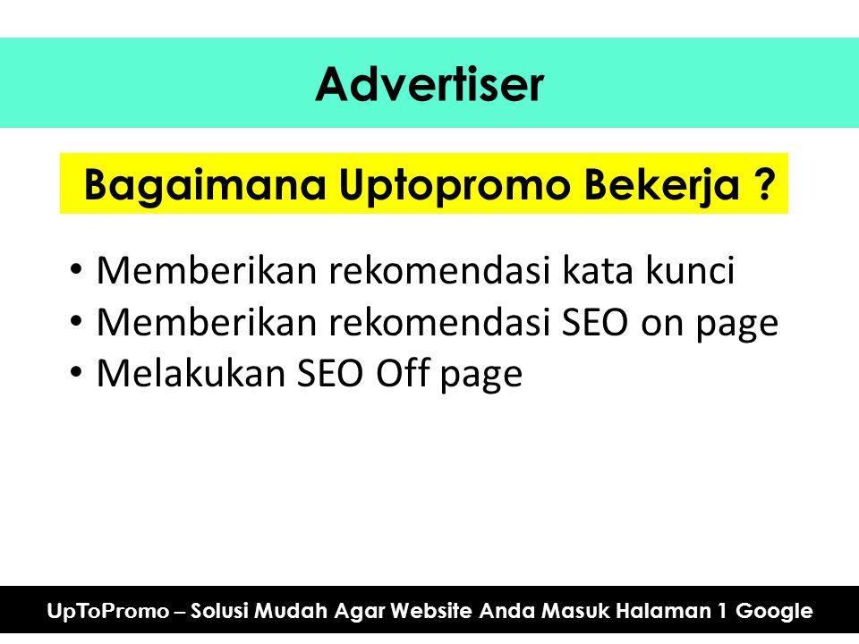 Advertiser UpToPromo – Solusi Mudah Agar Website Anda Masuk Halaman 1 Google Bagaimana Uptopromo Bekerja ? Memberikan rekomendasi kata kunci Memberika