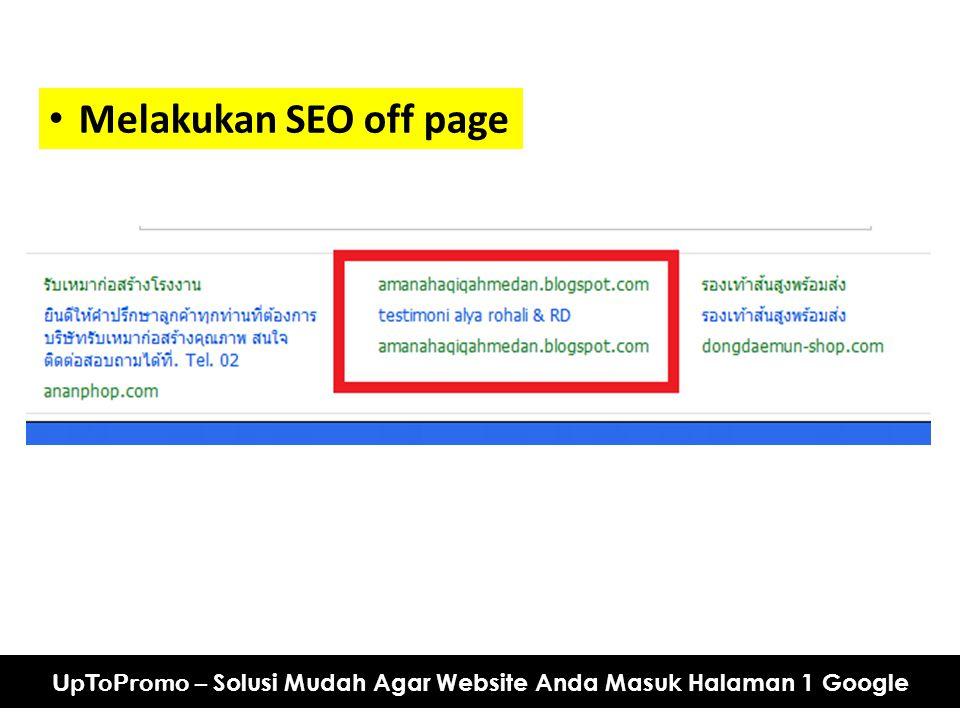 Melakukan SEO off page UpToPromo – Solusi Mudah Agar Website Anda Masuk Halaman 1 Google