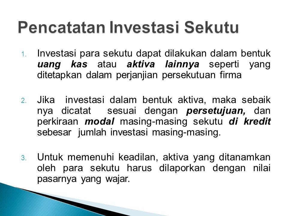 1. Investasi para sekutu dapat dilakukan dalam bentuk uang kas atau aktiva lainnya seperti yang ditetapkan dalam perjanjian persekutuan firma 2. Jika