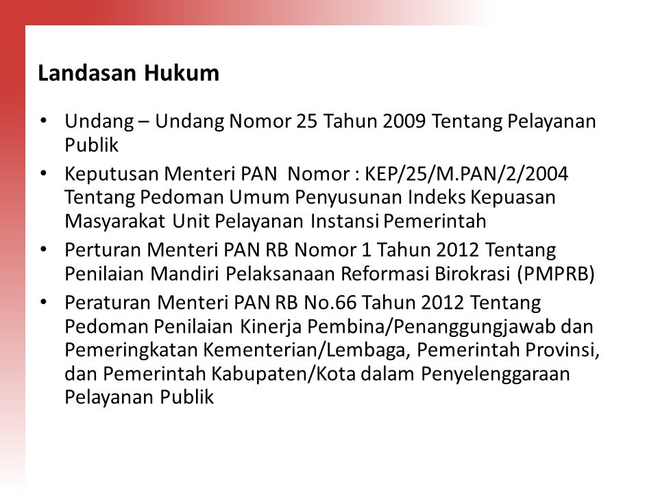 Landasan Hukum Undang – Undang Nomor 25 Tahun 2009 Tentang Pelayanan Publik Keputusan Menteri PAN Nomor : KEP/25/M.PAN/2/2004 Tentang Pedoman Umum Pen