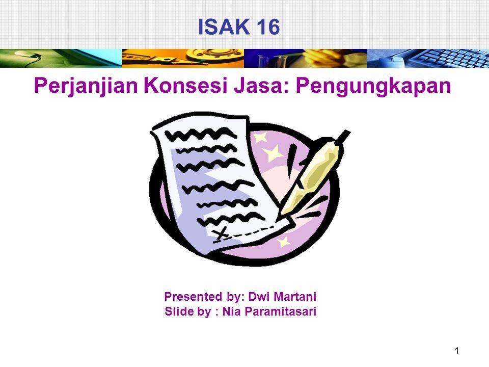 ISAK 16 Perjanjian Konsesi Jasa: Pengungkapan 1 Presented by: Dwi Martani Slide by : Nia Paramitasari