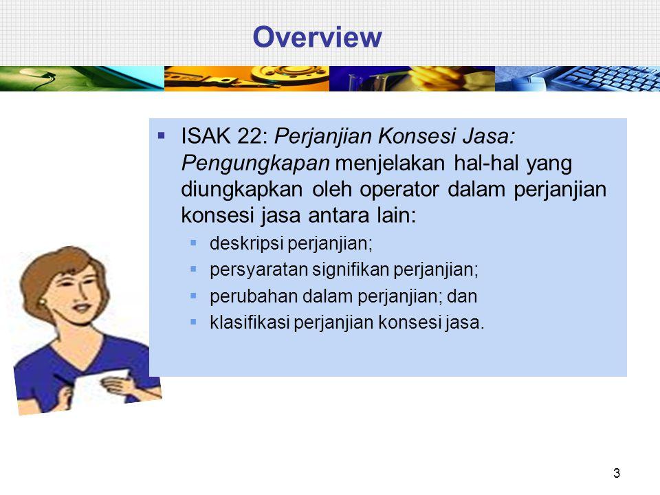 Overview  ISAK 22: Perjanjian Konsesi Jasa: Pengungkapan menjelakan hal-hal yang diungkapkan oleh operator dalam perjanjian konsesi jasa antara lain: