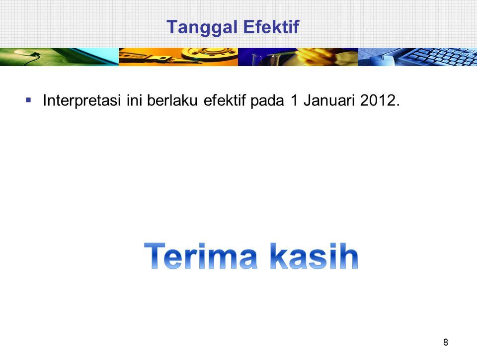 Tanggal Efektif  Interpretasi ini berlaku efektif pada 1 Januari 2012. 8