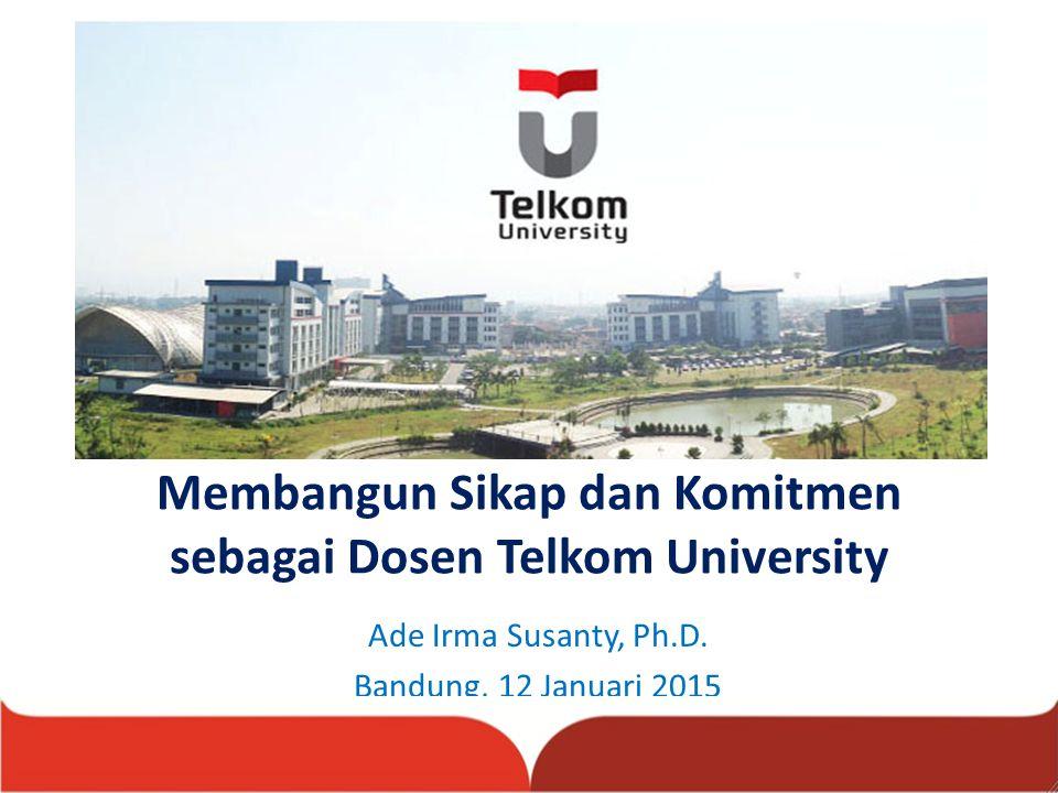 Membangun Sikap dan Komitmen sebagai Dosen Telkom University Ade Irma Susanty, Ph.D.