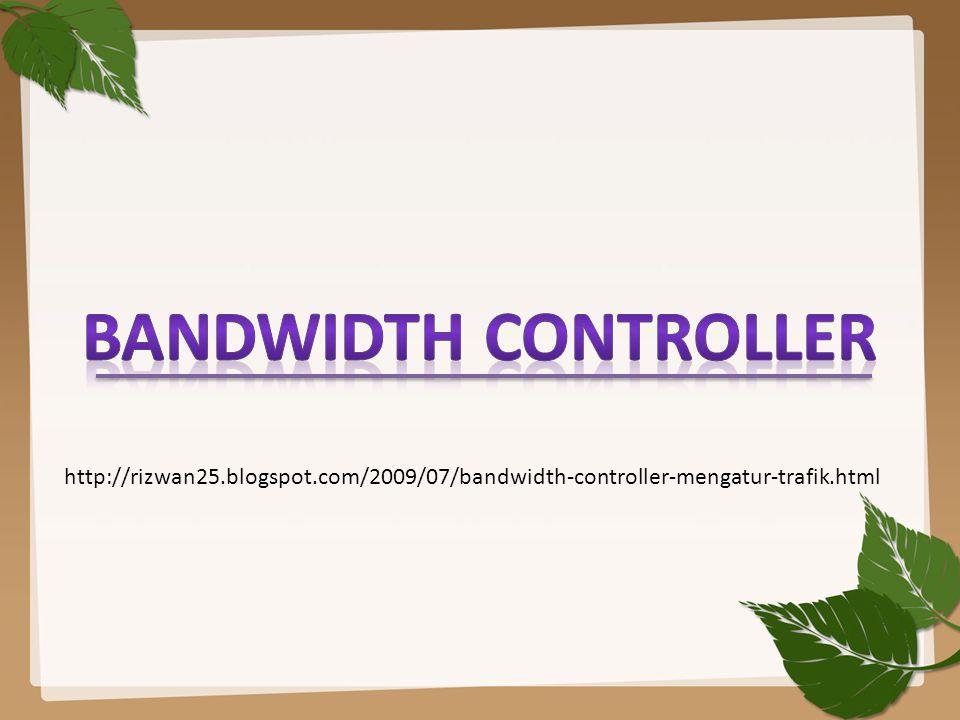 http://rizwan25.blogspot.com/2009/07/bandwidth-controller-mengatur-trafik.html