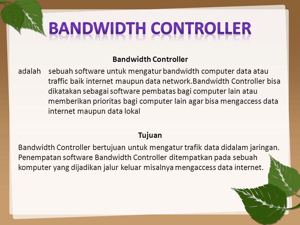 Bandwidth Controller adalah sebuah software untuk mengatur bandwidth computer data atau traffic baik internet maupun data network.Bandwidth Controller