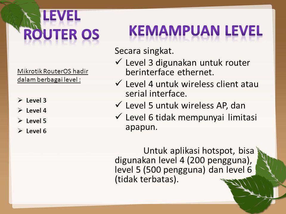 Secara singkat. Level 3 digunakan untuk router berinterface ethernet. Level 4 untuk wireless client atau serial interface. Level 5 untuk wireless AP,