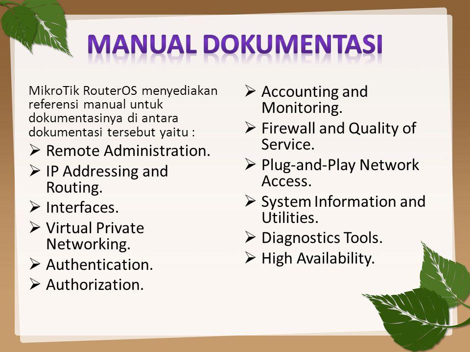 MikroTik RouterOS menyediakan referensi manual untuk dokumentasinya di antara dokumentasi tersebut yaitu :  Remote Administration.  IP Addressing an
