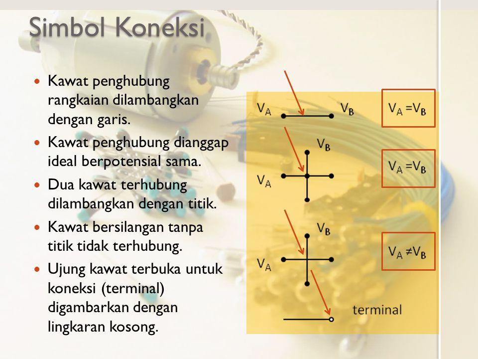 Simbol Koneksi Kawat penghubung rangkaian dilambangkan dengan garis. Kawat penghubung dianggap ideal berpotensial sama. Dua kawat terhubung dilambangk