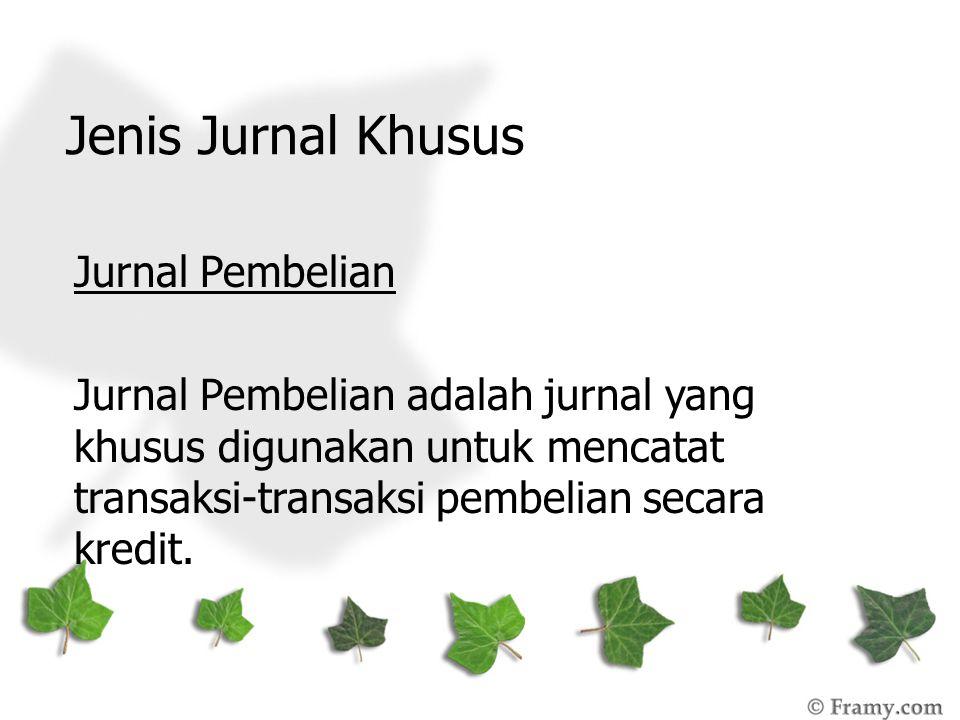Jenis Jurnal Khusus Jurnal Pembelian Jurnal Pembelian adalah jurnal yang khusus digunakan untuk mencatat transaksi-transaksi pembelian secara kredit.