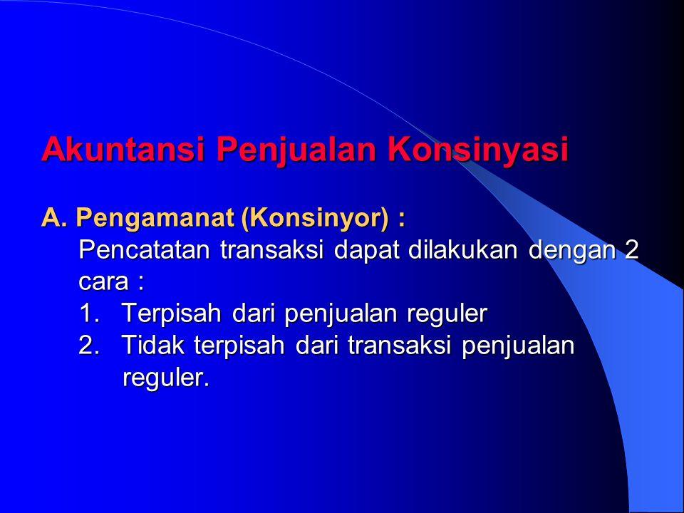 Keuntungan-keuntungan Penjualan Konsinyasi ditinjau dari Sudut : A. Pengamanat (Konsinyor) : 1. Barang akan cepat dikenal oleh konsumen / masyarakat 2
