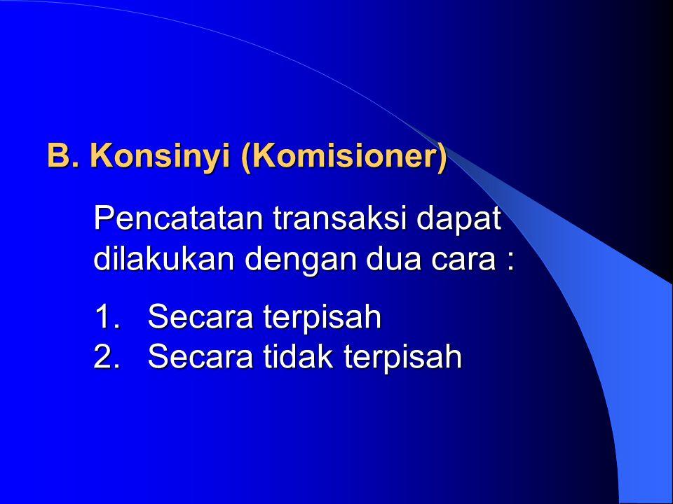 B.Konsinyi (Komisioner) Pencatatan transaksi dapat dilakukan dengan dua cara : 1.