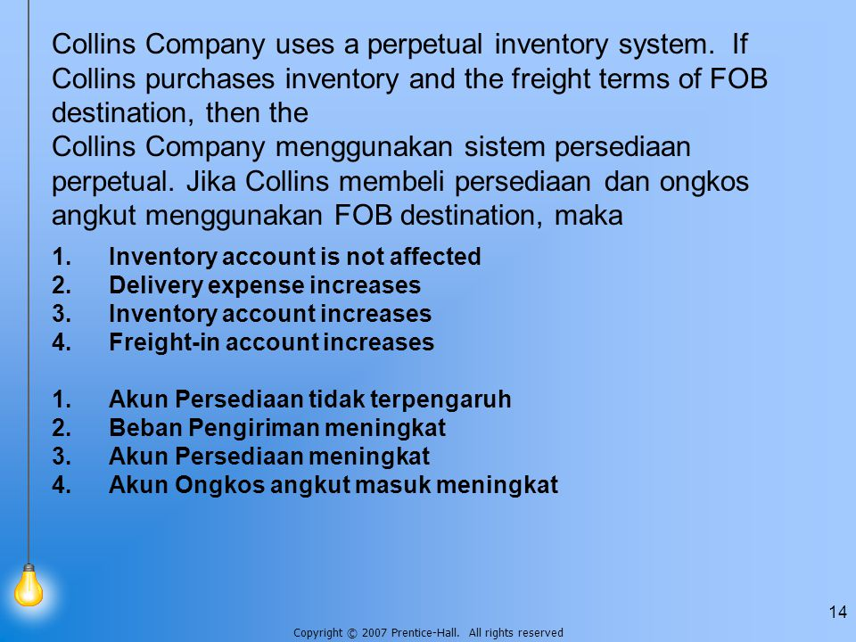 Copyright © 2007 Prentice-Hall. All rights reserved 14 Collins Company uses a perpetual inventory system. If Collins purchases inventory and the freig