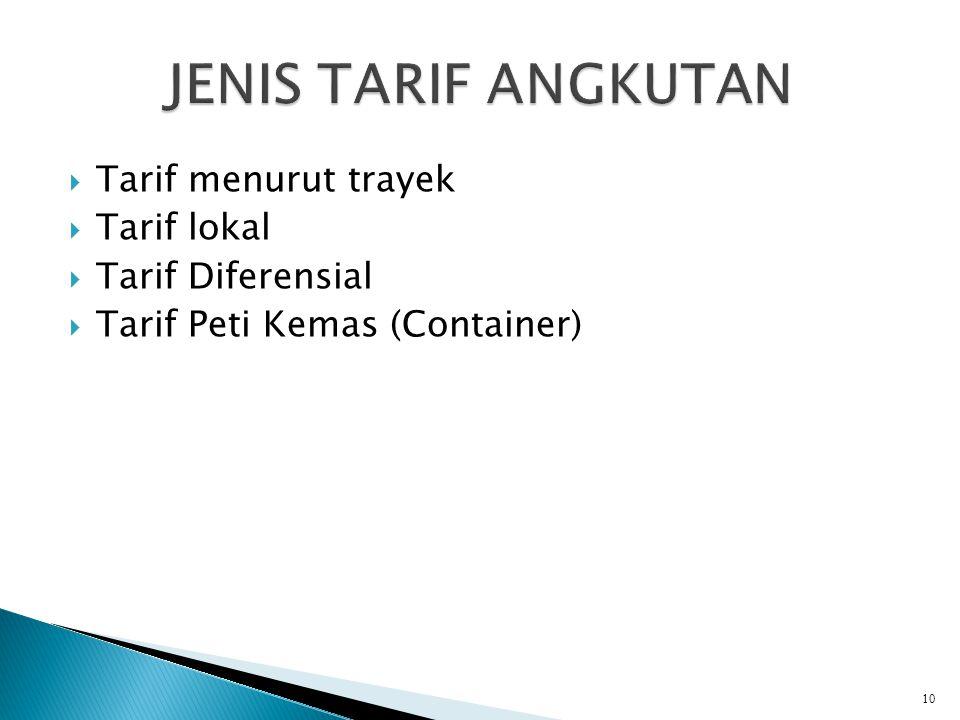  Tarif menurut trayek  Tarif lokal  Tarif Diferensial  Tarif Peti Kemas (Container) 10