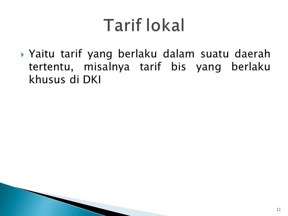 Yaitu tarif yang berlaku dalam suatu daerah tertentu, misalnya tarif bis yang berlaku khusus di DKI 12