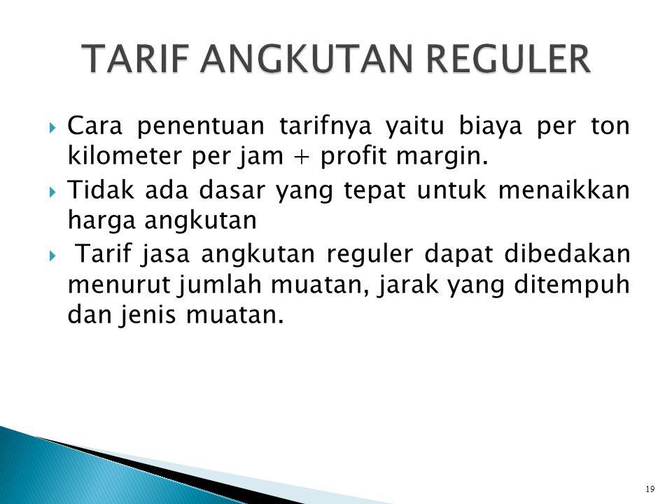  Cara penentuan tarifnya yaitu biaya per ton kilometer per jam + profit margin.