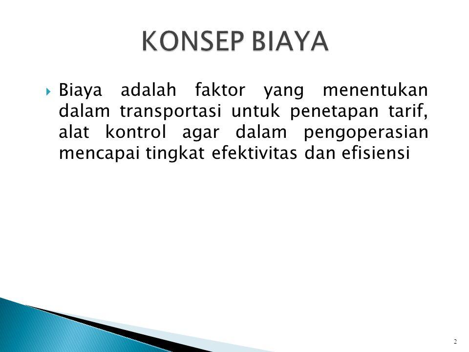 Biaya adalah faktor yang menentukan dalam transportasi untuk penetapan tarif, alat kontrol agar dalam pengoperasian mencapai tingkat efektivitas dan efisiensi 2