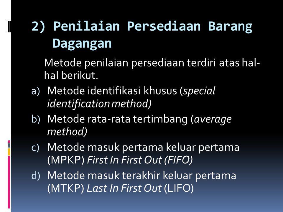 1) Pencatatan Persediaan Barang Dagangan Pencatatan persediaan barang dagangan dapat dilakukan dengan dua metode, yaitu :  Metode Fisik (Physical Met