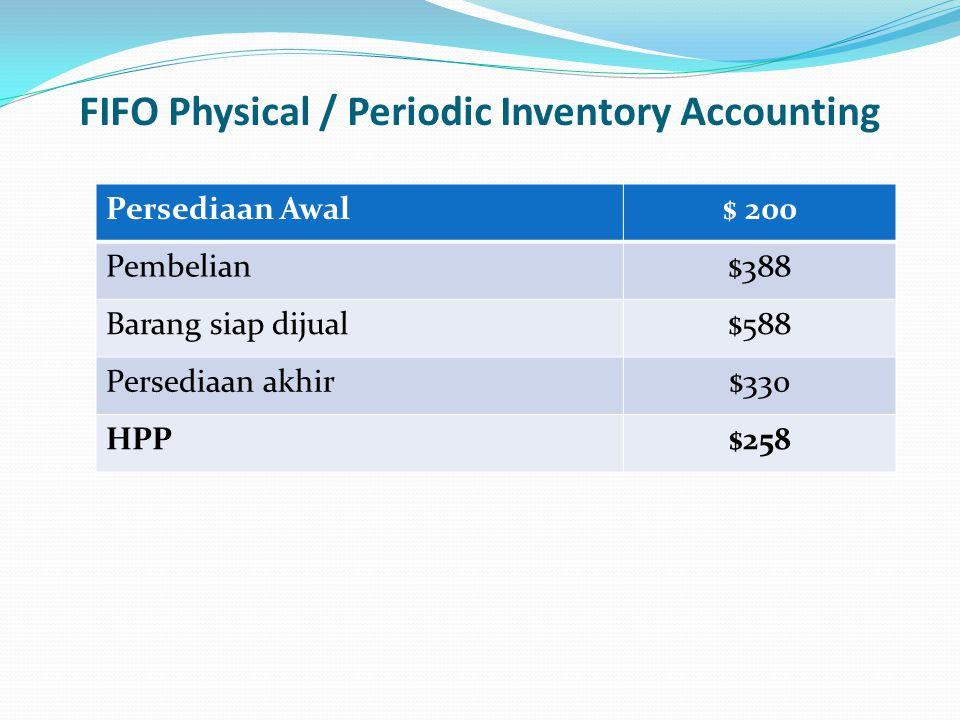 FIFO Physical / Periodic Inventory Accounting Persediaan Awal$ 200 Pembelian$388 Barang siap dijual$588 Persediaan akhir$330 HPP$258