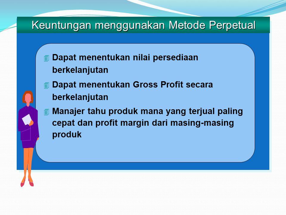 4 Dapat menentukan nilai persediaan berkelanjutan 4 Dapat menentukan Gross Profit secara berkelanjutan 4 Manajer tahu produk mana yang terjual paling