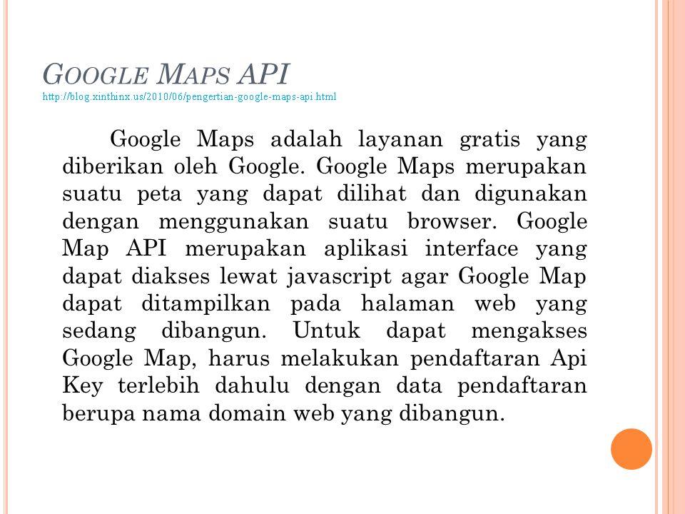 G OOGLE M APS API Google Maps adalah layanan gratis yang diberikan oleh Google.