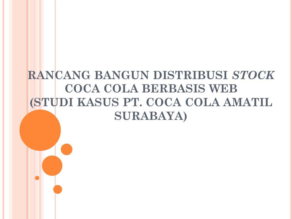 RANCANG BANGUN DISTRIBUSI STOCK COCA COLA BERBASIS WEB (STUDI KASUS PT. COCA COLA AMATIL SURABAYA)