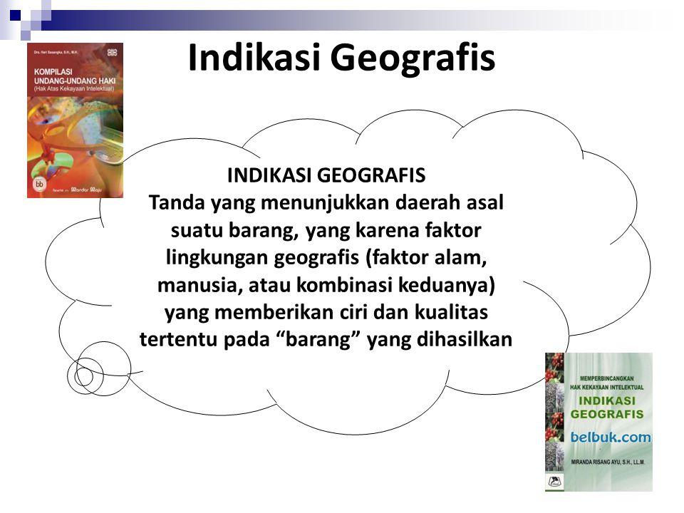 Diatur dalam : Pasal 22, 23, 24 TRIPS Pasal 56-60 UU Merek No. 15 tahun 2001 Indikasi Geografis. Apakah itu ?  Kriteria Tanda yang diambil dari nama