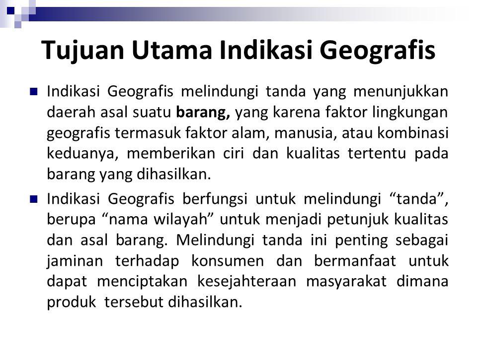 Indikasi Geografis & Indikasi Asal INDIKASI GEOGRAFIS  SUATU TANDA YANG MENUNJUK KAN DAERAH ASAL SUATU BARANG YANG KARENA FAKTOR LINGKUNGAN ANGEOGRAFIS TERMASUK FAKTOR ALAM, MANUSIA ATAU KOMBINASI DARI KEDUA FAKTOR TERSEBUT MEMBERI KAN CIRI DAN KUALITAS TERTENTU PADA BARANG YANG DIHASILKAN.