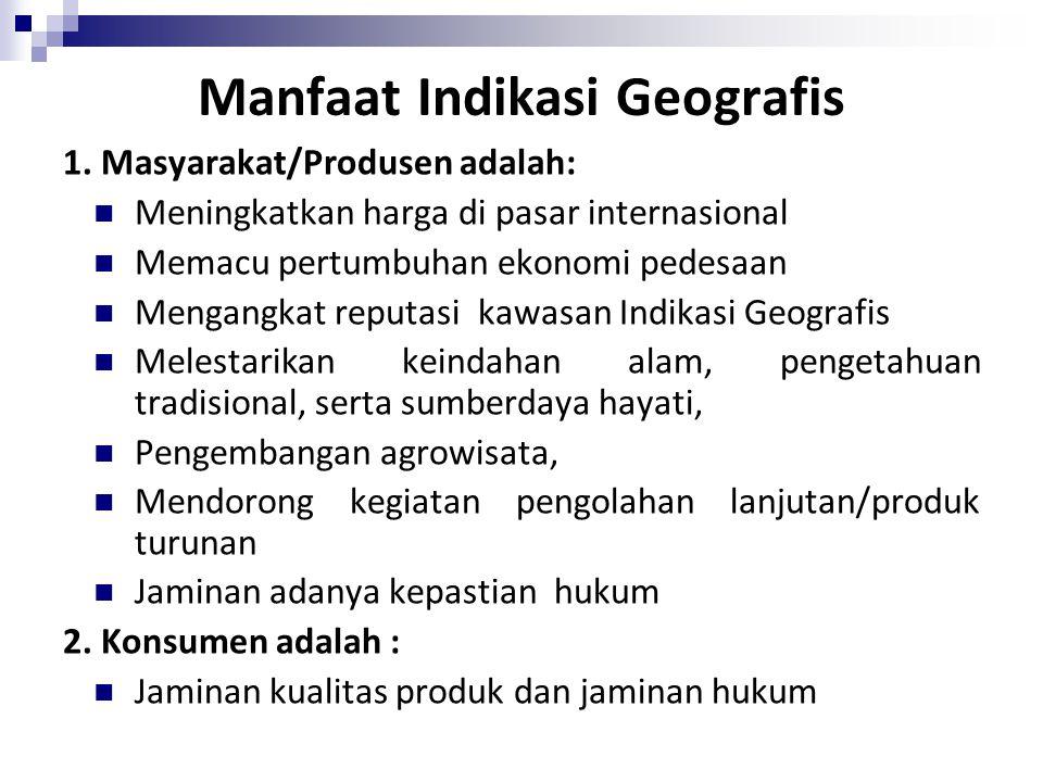 Tujuan Utama Indikasi Geografis Indikasi Geografis melindungi tanda yang menunjukkan daerah asal suatu barang, yang karena faktor lingkungan geografis termasuk faktor alam, manusia, atau kombinasi keduanya, memberikan ciri dan kualitas tertentu pada barang yang dihasilkan.