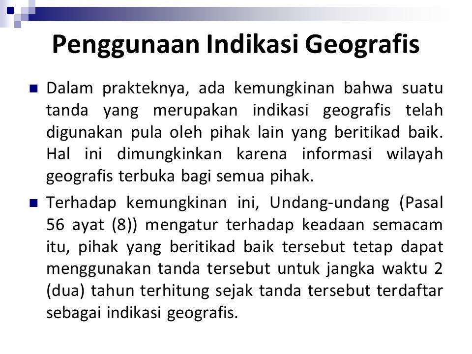 INDIKASI GEOGRAFIS : suatu tanda yg menunjukkan asal barang karena faktor geografis yang menunjukkan ciri atau kualitas barang: hasil pertanian, hasil