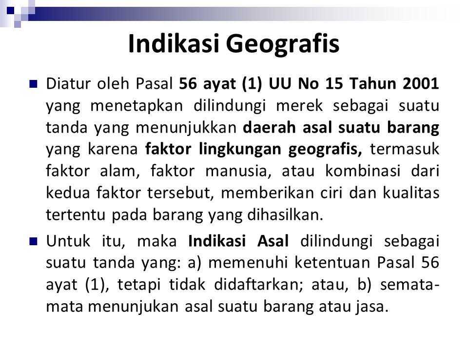Dasar Hukum Indikasi Geografis Pasal 56, 57, 58, 59 dan 60 UU No. 15 Tahun 2001 tentang Merek. Peraturan Pemerintah No.51 2007 tentang Indikasi- Geogr