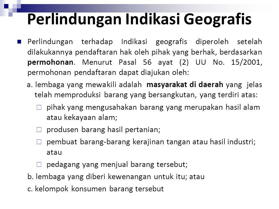 Indikasi Geografis Diatur oleh Pasal 56 ayat (1) UU No 15 Tahun 2001 yang menetapkan dilindungi merek sebagai suatu tanda yang menunjukkan daerah asal suatu barang yang karena faktor lingkungan geografis, termasuk faktor alam, faktor manusia, atau kombinasi dari kedua faktor tersebut, memberikan ciri dan kualitas tertentu pada barang yang dihasilkan.