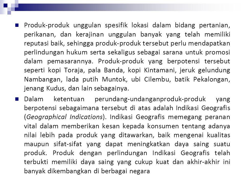 Latar Belakang Pengaturan Indikasi Geografis di Indonesia Indonesia adalah merupakan negara yang kaya akan sumber daya alam dan sumber daya manusia. D