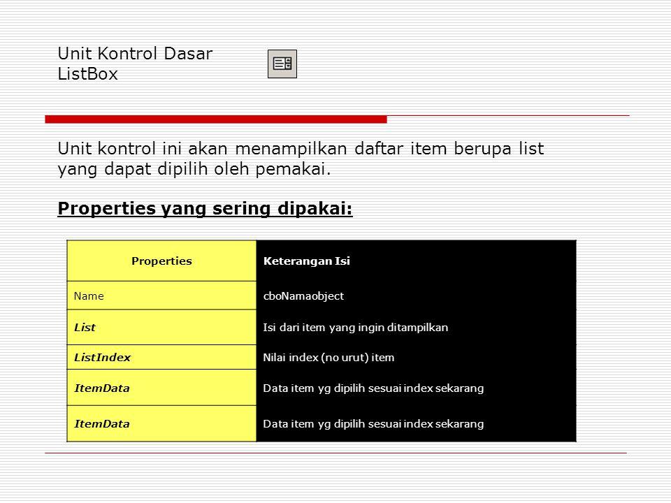 Unit Kontrol Dasar ListBox Unit kontrol ini akan menampilkan daftar item berupa list yang dapat dipilih oleh pemakai.